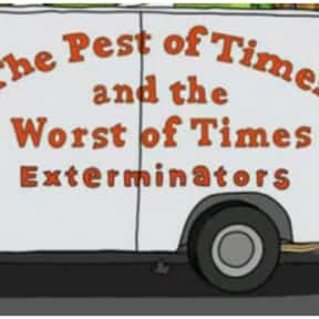 The Pest of Times and the Wors is listed (or ranked) 10 on the list Every Single Exterminator Van Pun on Bob's Burgers So Far