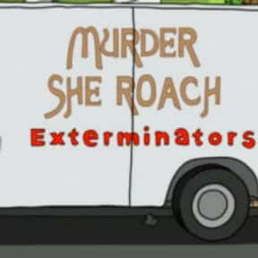 Murder She Roach Exterminators is listed (or ranked) 1 on the list Every Single Exterminator Van Pun on Bob's Burgers So Far