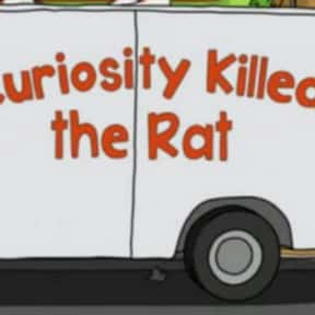 Curiosity Killed the Rat is listed (or ranked) 24 on the list Every Single Exterminator Van Pun on Bob's Burgers So Far
