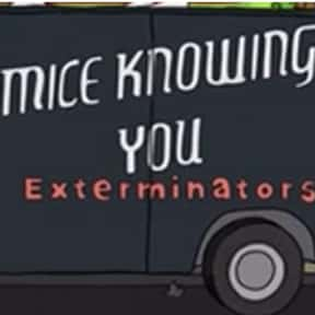 Mice Knowing You Exterminators is listed (or ranked) 11 on the list Every Single Exterminator Van Pun on Bob's Burgers So Far