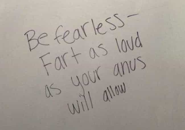 Fear No Fart is listed (or ranked) 2 on the list 19 Examples of Dirty Bathroom Graffiti That Makes Pooping Entertaining