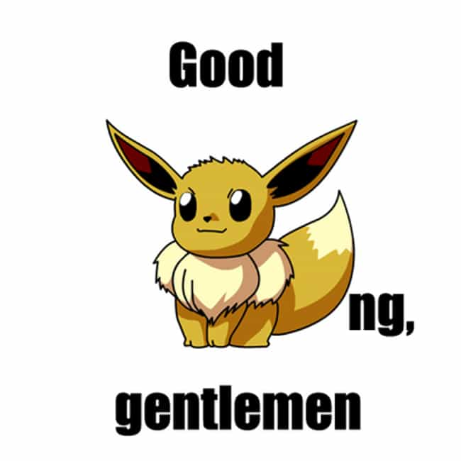 And good Eeveening to yo... is listed (or ranked) 2 on the list Pokemon Puns Memes Eeveeryone Will Love