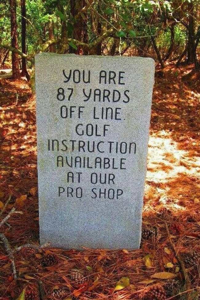The Hole 87 Yards is listed (or ranked) 3 on the list 22 Funny Signs That Avid Golfers Will Appreciate