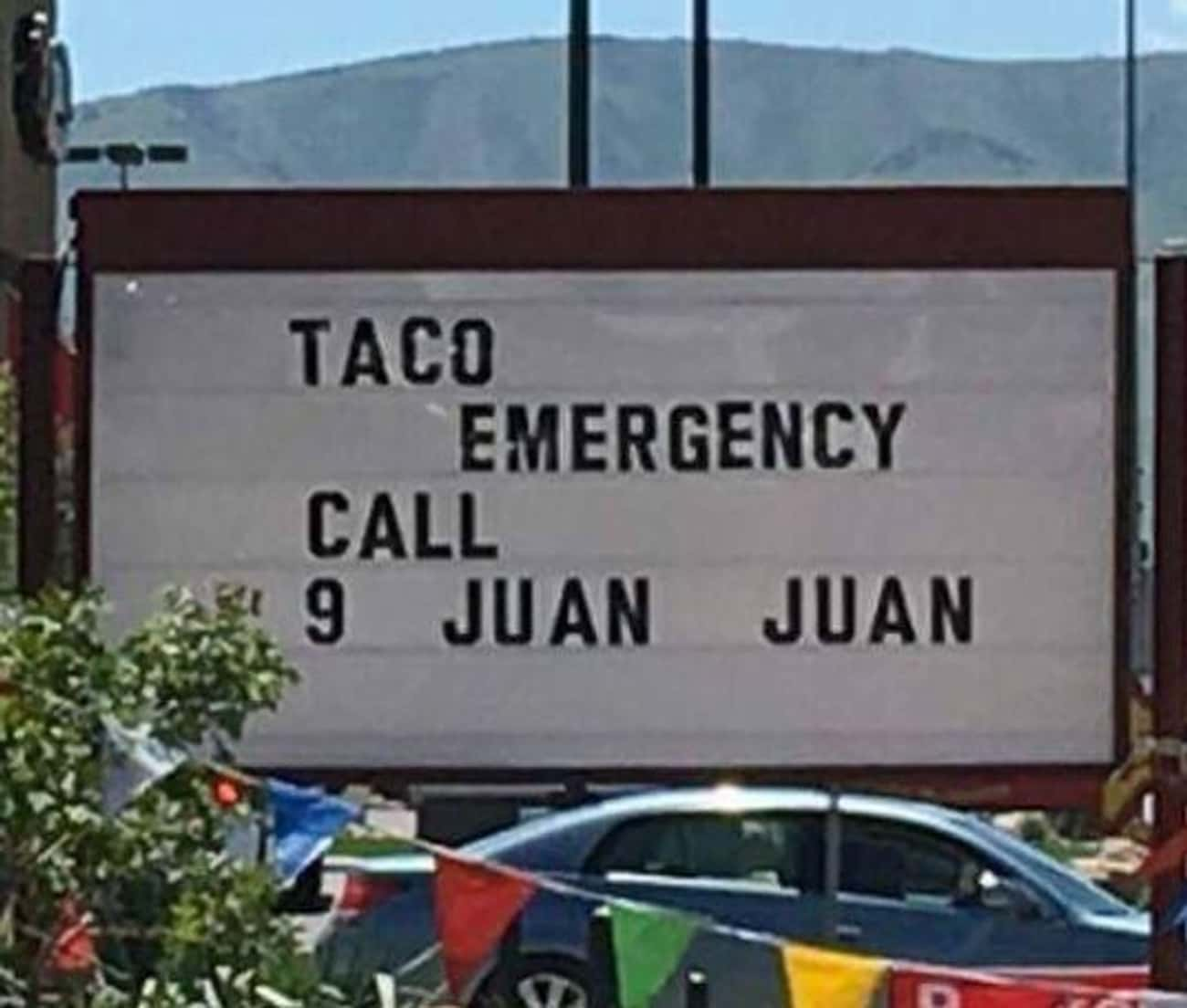 For Taco Emergencies Only is listed (or ranked) 1 on the list The Funniest Mexican Restaurant Signs Ever