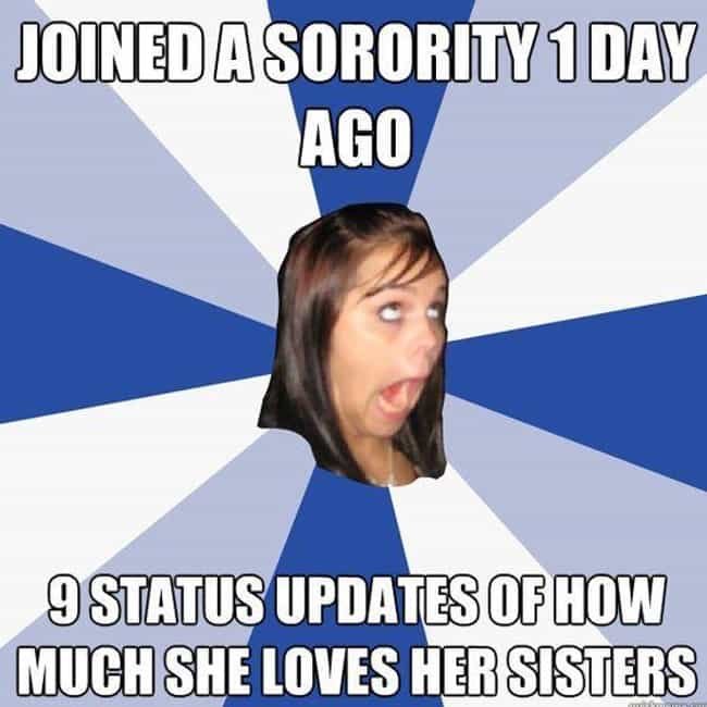Annoying Sorority Facebook Gir... is listed (or ranked) 2 on the list 28 Memes All Sorority Girls Can Relate To