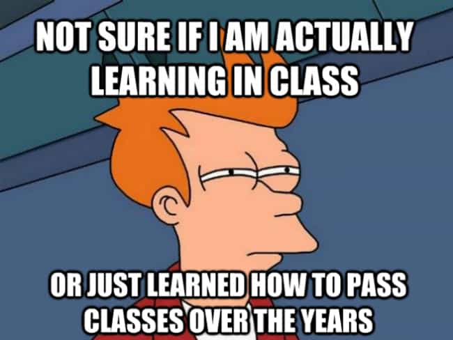Surely You Must Be Learning is listed (or ranked) 1 on the list Classroom Memes That Will Make You Glad You're Not a Student Anymore