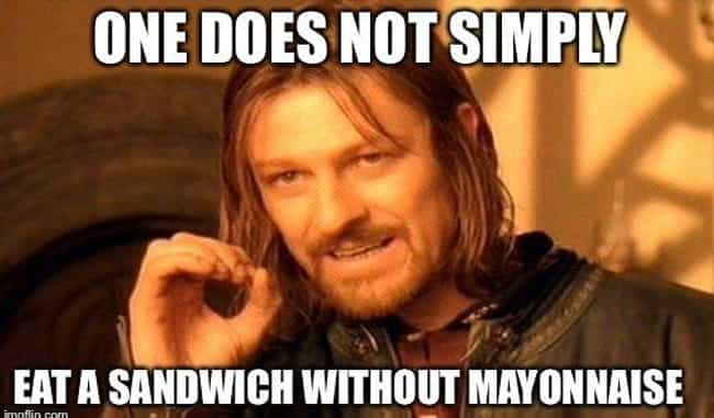 Lord of the Sandwich is listed (or ranked) 1 on the list 21 Photos That Mayonnaise Lovers Will Truly Appreciate