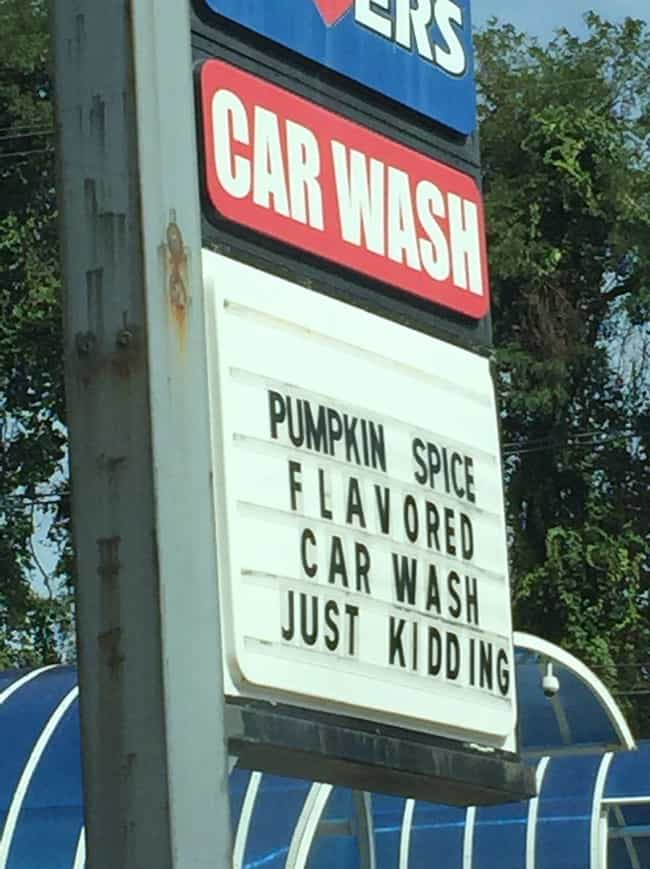 Pumpkin Spice Wash-Out is listed (or ranked) 3 on the list The Funniest Anti-Pumpkin Spice Signs Ever