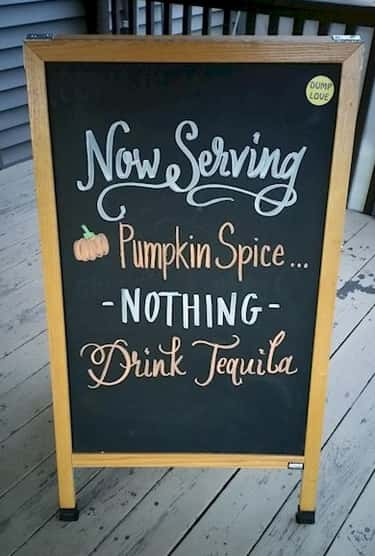 One Tequila, Two Tequila, Thre is listed (or ranked) 1 on the list The Funniest Anti-Pumpkin Spice Signs Ever