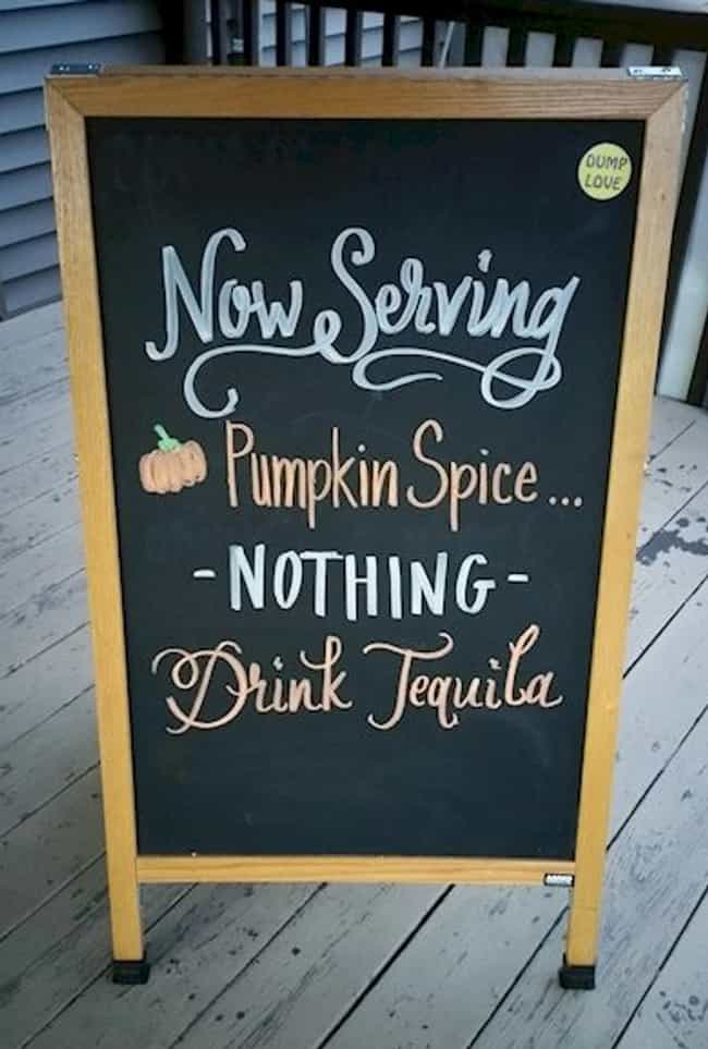 One Tequila, Two Tequila, Thre... is listed (or ranked) 1 on the list The Funniest Anti-Pumpkin Spice Signs Ever