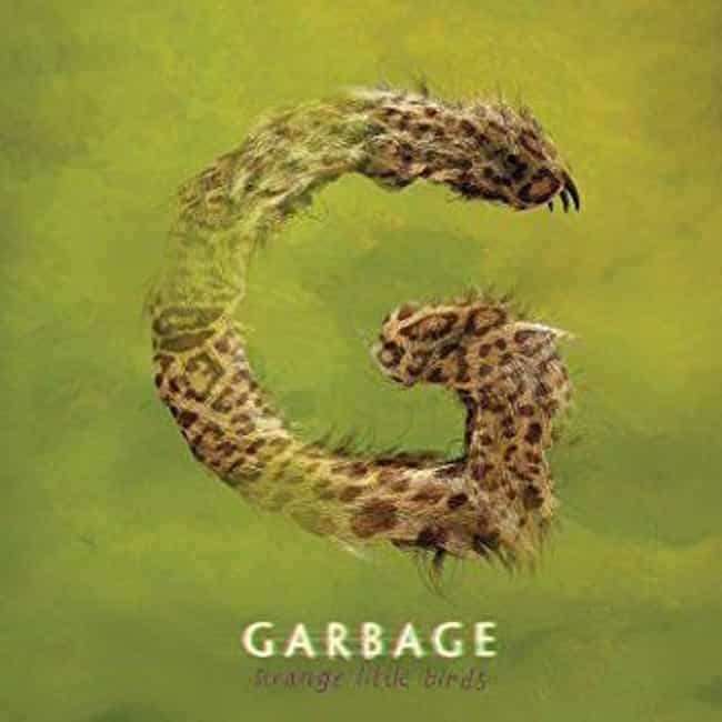 Strange Little Birds is listed (or ranked) 4 on the list The Best Garbage Albums of All Time