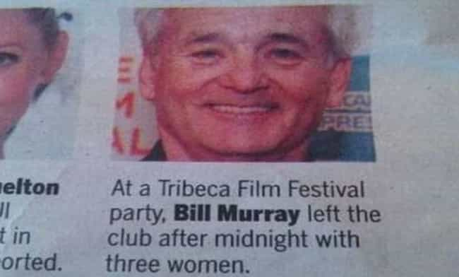 Being Bill Murray is listed (or ranked) 3 on the list 25 People Who Are Clearly Living the Dream