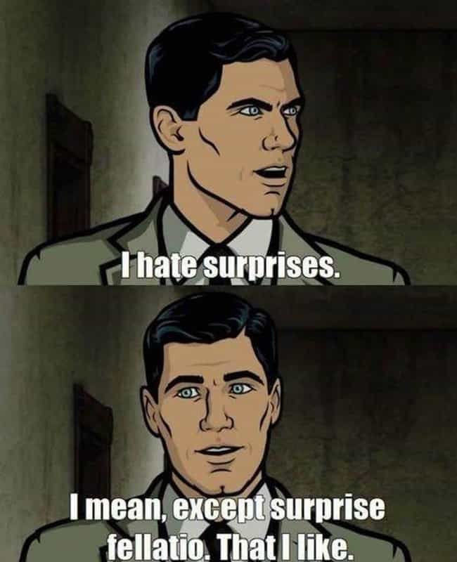 Pop Goes the Weasel is listed (or ranked) 10 on the list The Greatest Sterling Archer Quotes