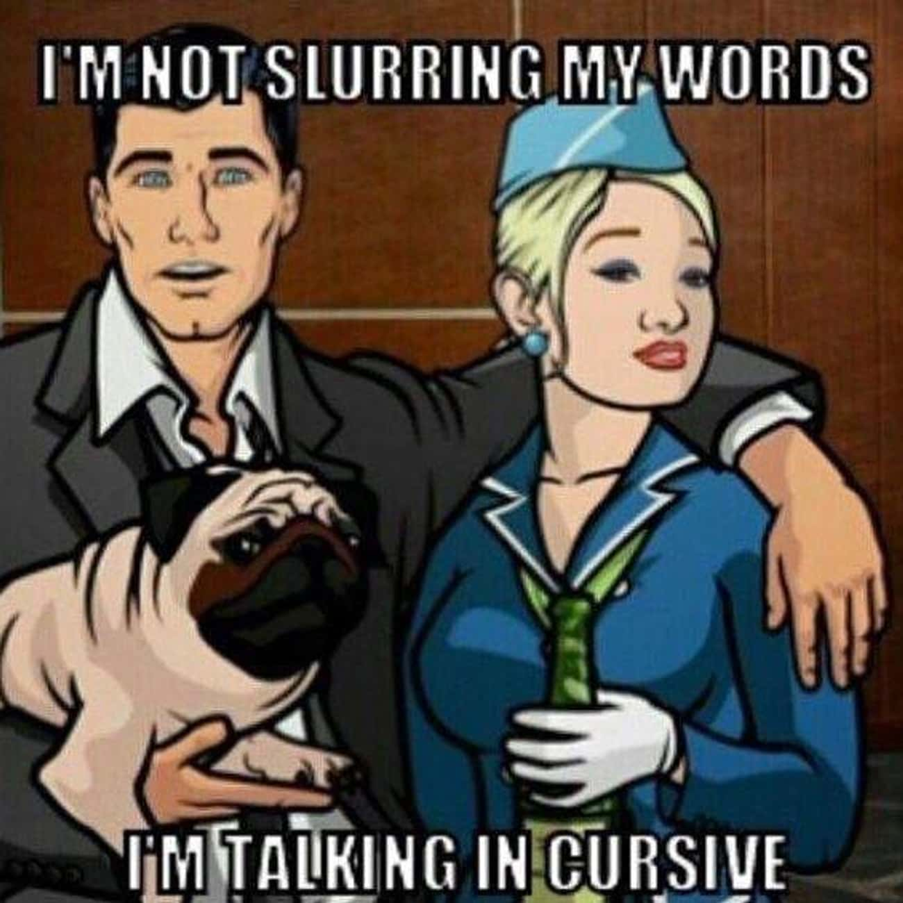 Slurred Lines is listed (or ranked) 4 on the list The Greatest Sterling Archer Quotes