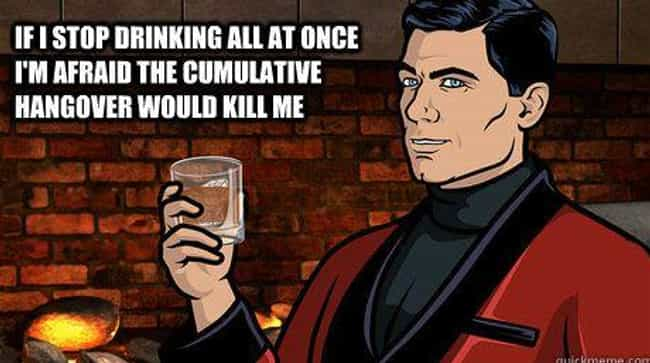 Drink Up is listed (or ranked) 1 on the list The Greatest Sterling Archer Quotes