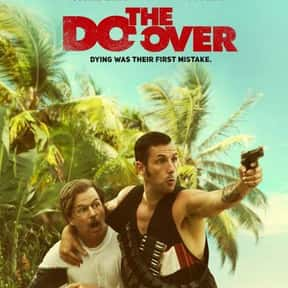 The Do-Over is listed (or ranked) 20 on the list The Worst Movies of 2016