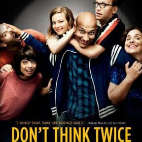 Don't Think Twice is listed (or ranked) 25 on the list The Best Movies No One Saw in 2016