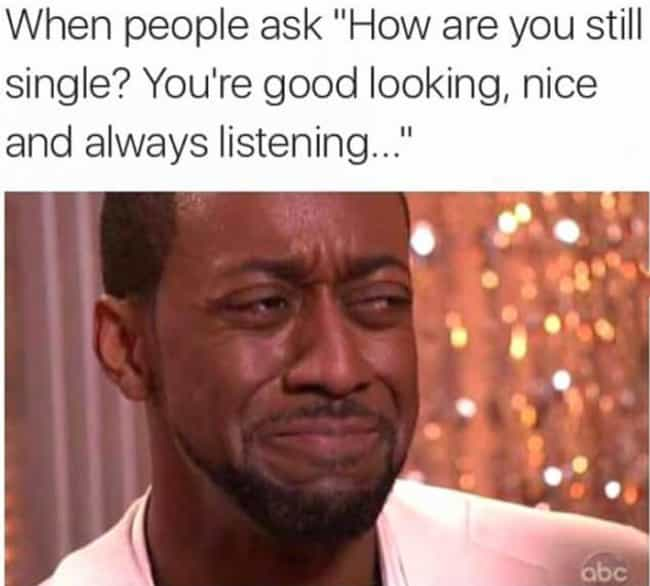 Listen Here! is listed (or ranked) 4 on the list 26 Memes That Every Painfully Single Person Can Relate To