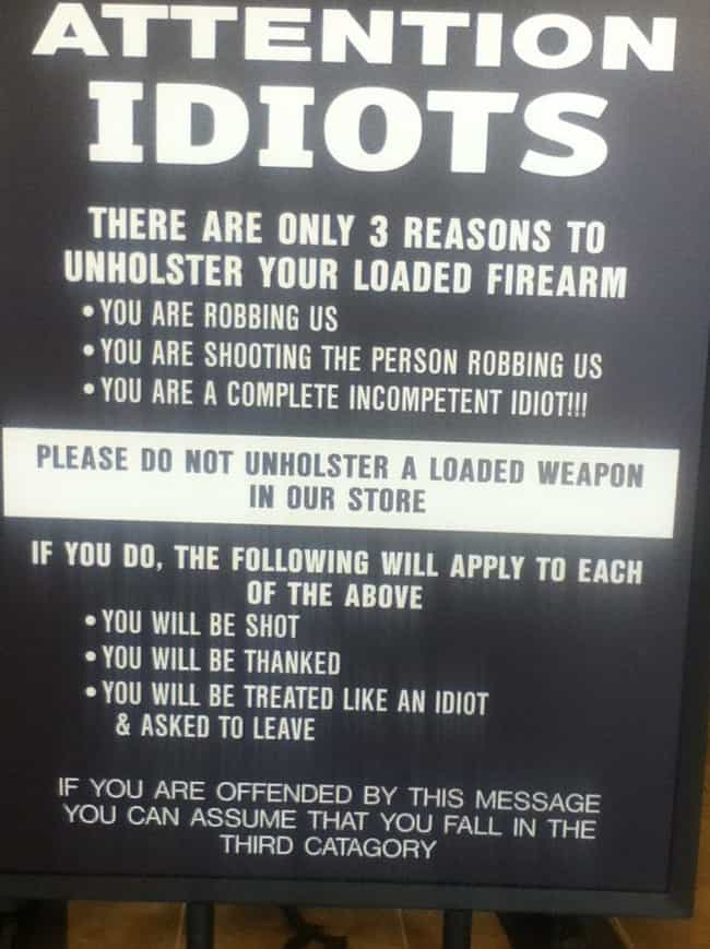 For Idiots Only is listed (or ranked) 1 on the list 16 Funny Firearm Store Signs That Will Blow You Away