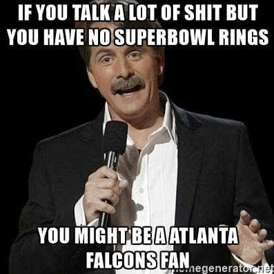 Random Memes To Stoke Your Burning Hatred For Atlanta Falcons