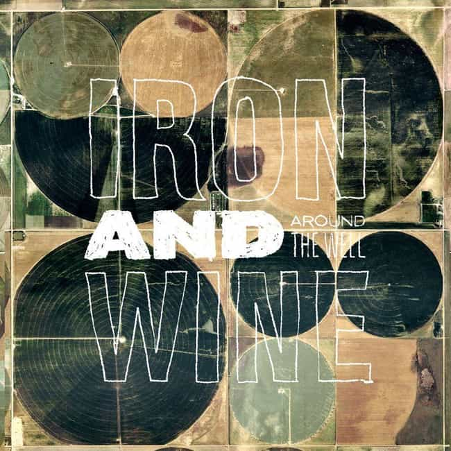 Around the Well is listed (or ranked) 4 on the list The Best Iron & Wine Albums of All Time