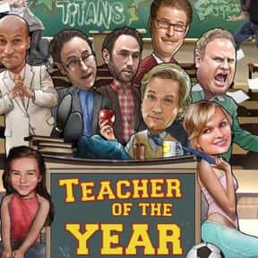 Teacher of the Year is listed (or ranked) 18 on the list The Funniest Movies About Teachers