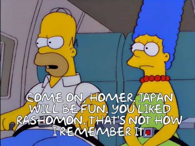 Homer's Opinion Of Rashomon is listed (or ranked) 2 on the list Ridiculously Smart Simpsons Jokes You Haven't Been Getting for the Last 20 Years
