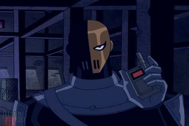 Slade Is A Formidable Vi... is listed (or ranked) 3 on the list Teen Titans Is The Greatest DC Superhero Cartoon Ever Made, Fight Me