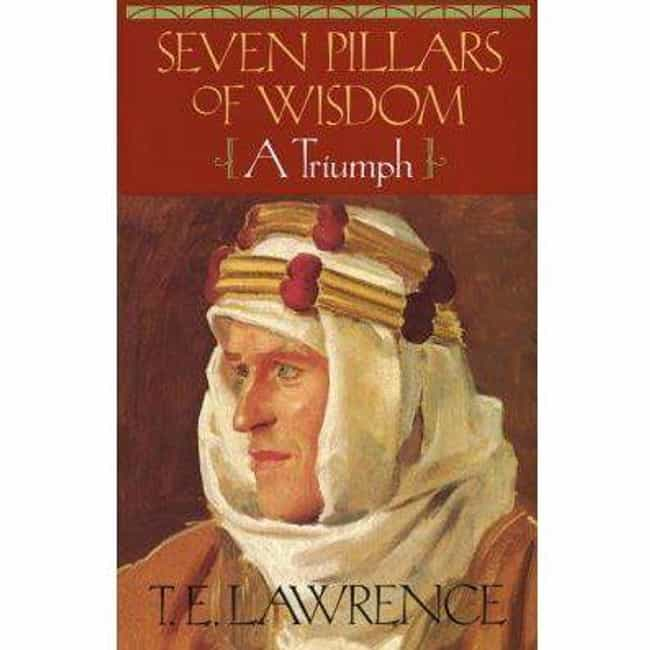 The Seven Pillars Of Wis... is listed (or ranked) 4 on the list What The History Books Never Told You About Lawrence of Arabia