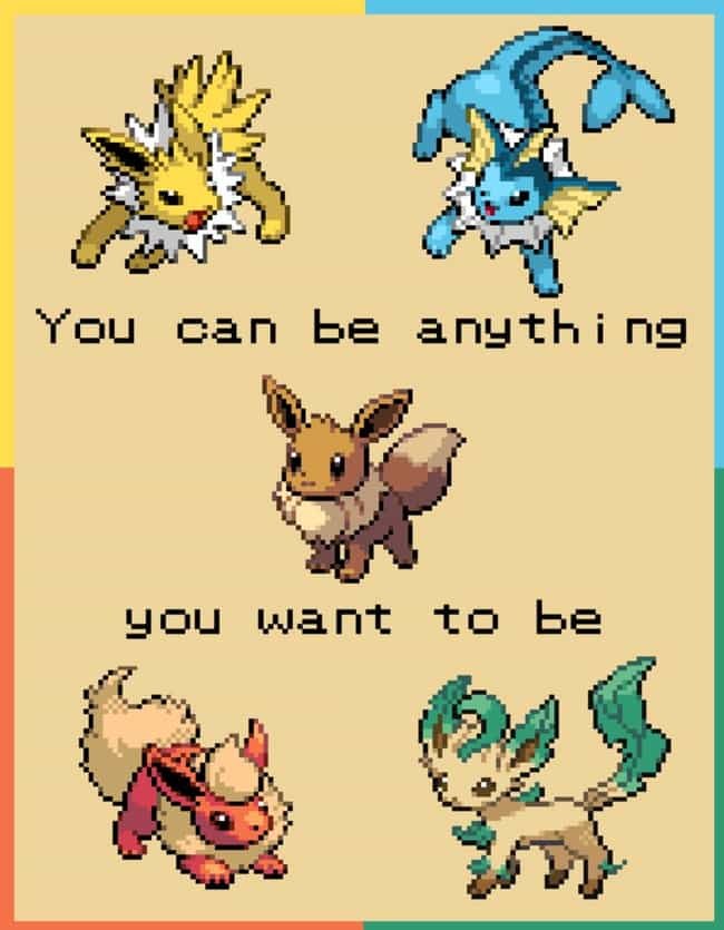 You Can Be Anything You Want T... is listed (or ranked) 2 on the list 24 Motivational Pokemon Posters That Inspire You To Evolve
