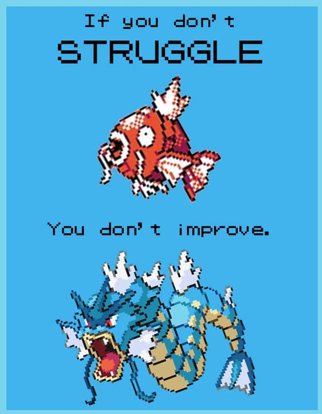 If You Don't Struggle You ... is listed (or ranked) 1 on the list 24 Motivational Pokemon Posters That Inspire You To Evolve