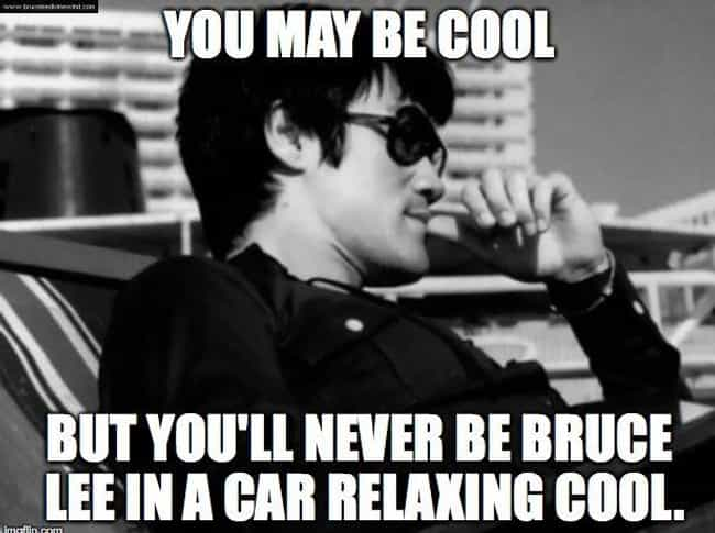 You Will Never Be This Cool is listed (or ranked) 2 on the list Funniest Martial Arts Memes Only Bruce Lee Fans Will Get