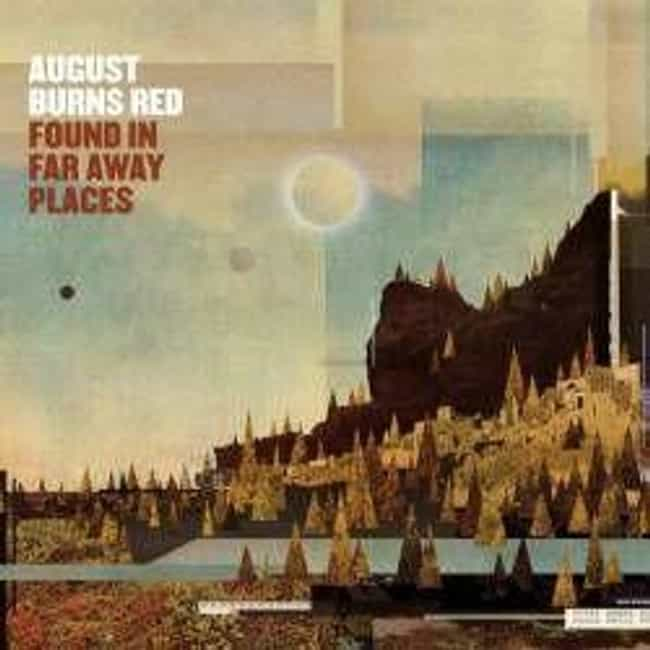 Found in Far Away Places... is listed (or ranked) 4 on the list The Best August Burns Red Albums of All Time