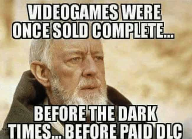 The Dark Era Of Gaming ... is listed (or ranked) 3 on the list The 23+ Most Hilarious Memes About DLC On The Internet