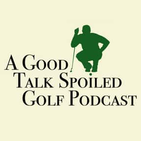 A Good Talk Spoiled Golf Podca is listed (or ranked) 23 on the list The Best Golf Podcasts