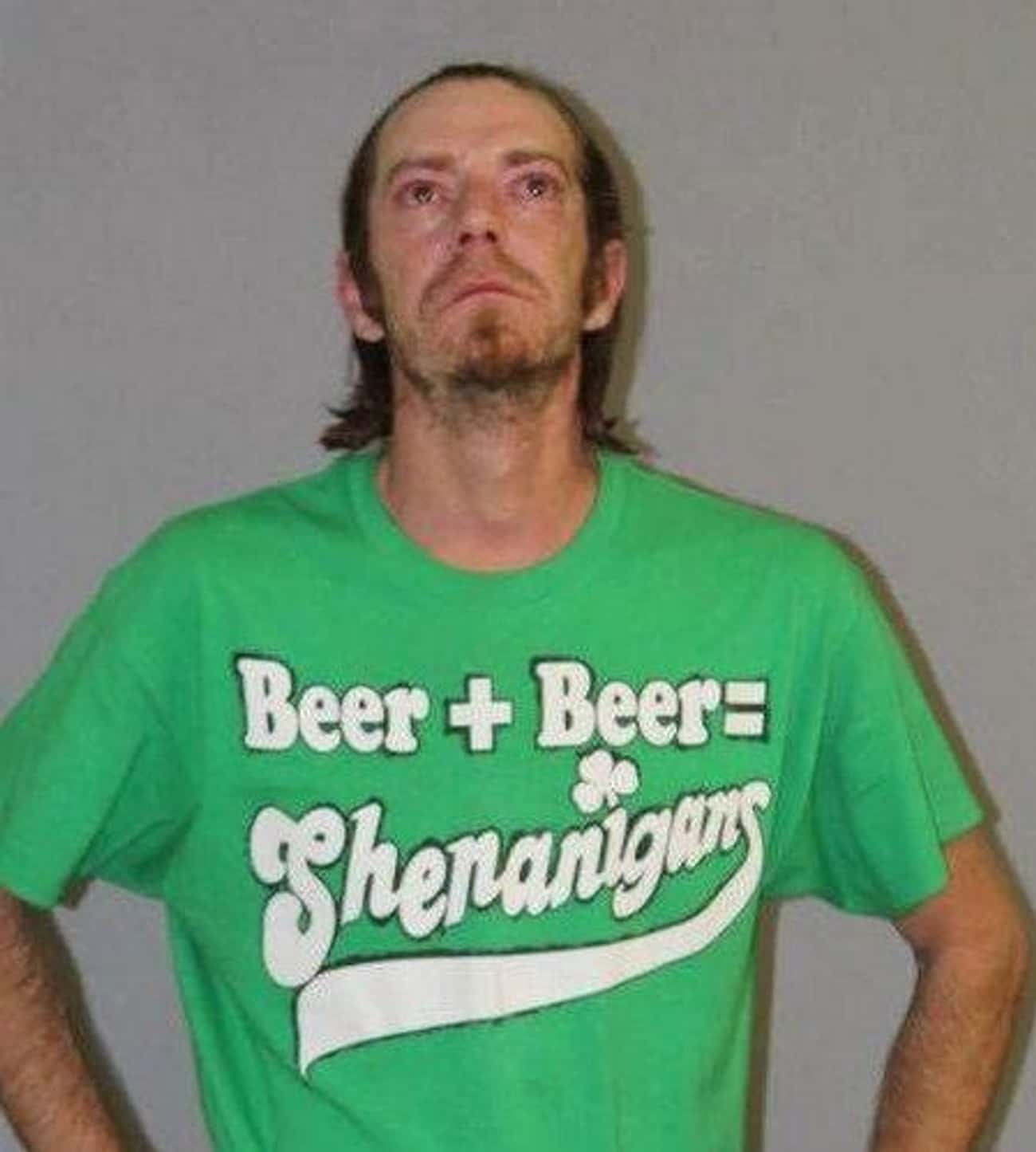 Beer + Beer = Shenanigans is listed (or ranked) 3 on the list People Who Couldn't Have Known They'd Be Wearing The Perfect Shirt For Their Mugshot