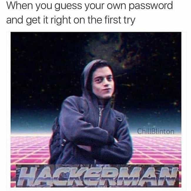 Who Da Man...I'm Da Man ... is listed (or ranked) 3 on the list 'Mr. Robot' Has Inspired The Funniest Memes About Hacking On The Internet