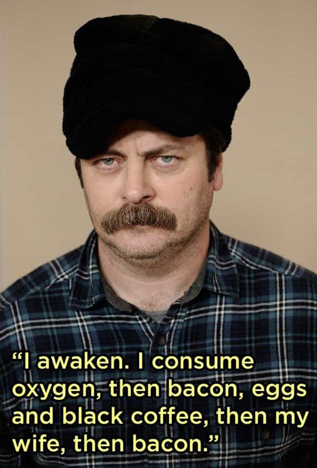 He Has His Priorities Straight is listed (or ranked) 2 on the list Hilarious Nick Offerman Quotes That Prove He's Basically Ron Swanson
