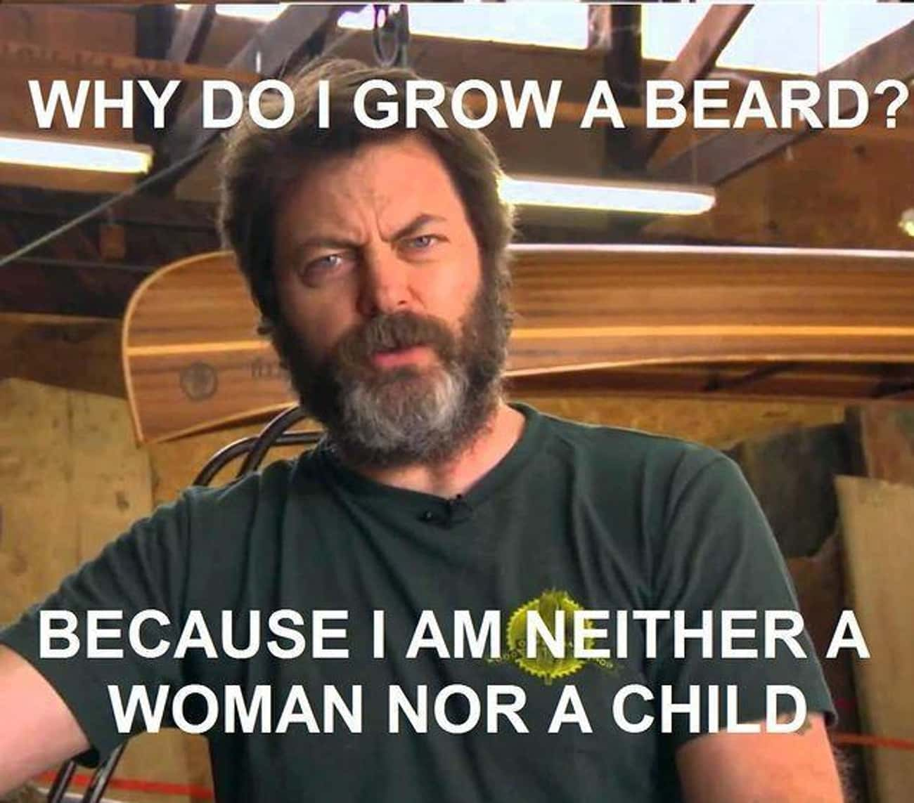 Why Even Ask? is listed (or ranked) 1 on the list Hilarious Nick Offerman Quotes That Prove He's Basically Ron Swanson