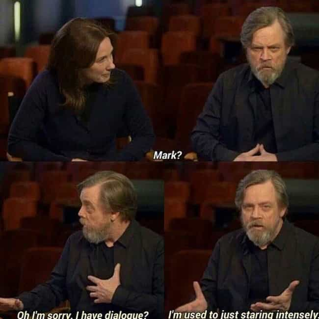 He Needs Some Dialogue is listed (or ranked) 1 on the list Mark Hamill Quotes That Will Definitely Awaken Your Force