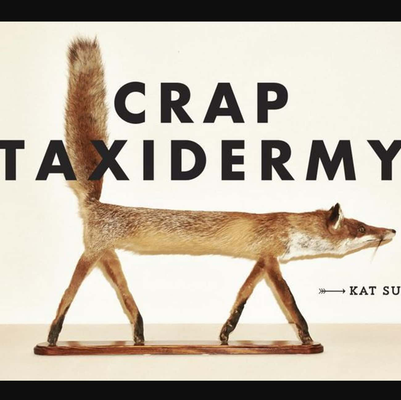 Crap Taxidermy is listed (or ranked) 3 on the list The Funniest Coffee Table Books Money Can Buy