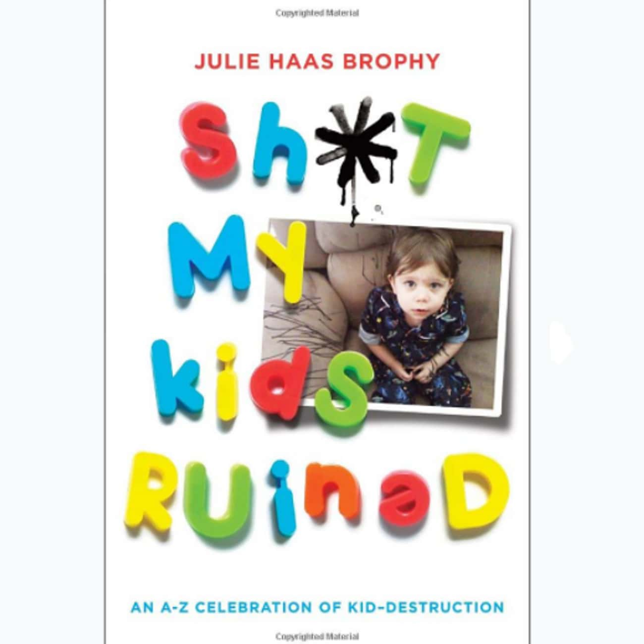 Sh*t My Kids Ruined is listed (or ranked) 1 on the list The Funniest Coffee Table Books Money Can Buy