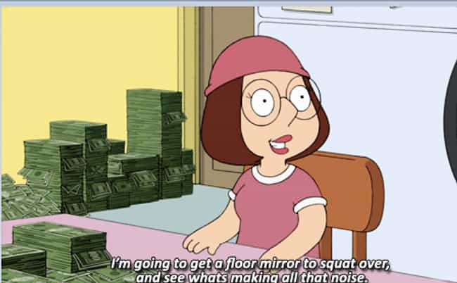 Meg Wants A Floor Mirror... is listed (or ranked) 8 on the list Dirtiest Jokes On 'Family Guy' You Won't Believe They Actually Got Away With