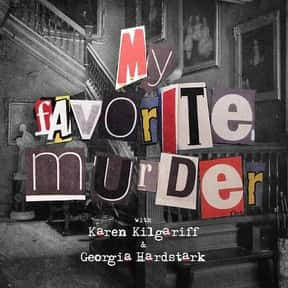 My Favorite Murder is listed (or ranked) 7 on the list The Best Current Podcasts