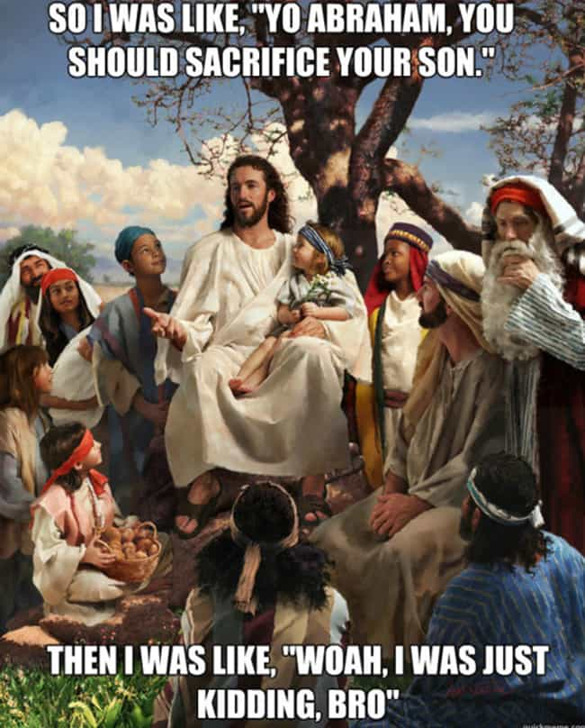 Jesus Is Just Kidding Ar... is listed (or ranked) 2 on the list The 12 Greatest Jesus Memes of All Time