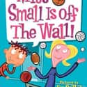 Miss Small Is off the Wall! is listed (or ranked) 11 on the list All the My Weird School Books, Ranked Best to Worst