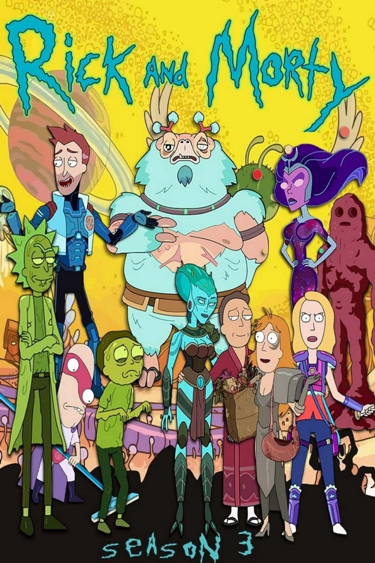 Rick and Morty - Season 3 is listed (or ranked) 3 on the list The Best Seasons of 'Rick and Morty'