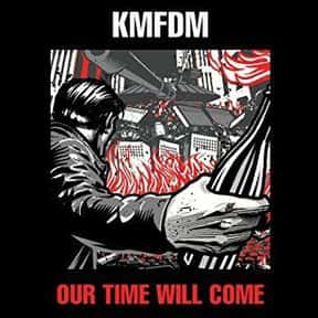 Our Time Will Come is listed (or ranked) 21 on the list The Best KMFDM Albums of All Time