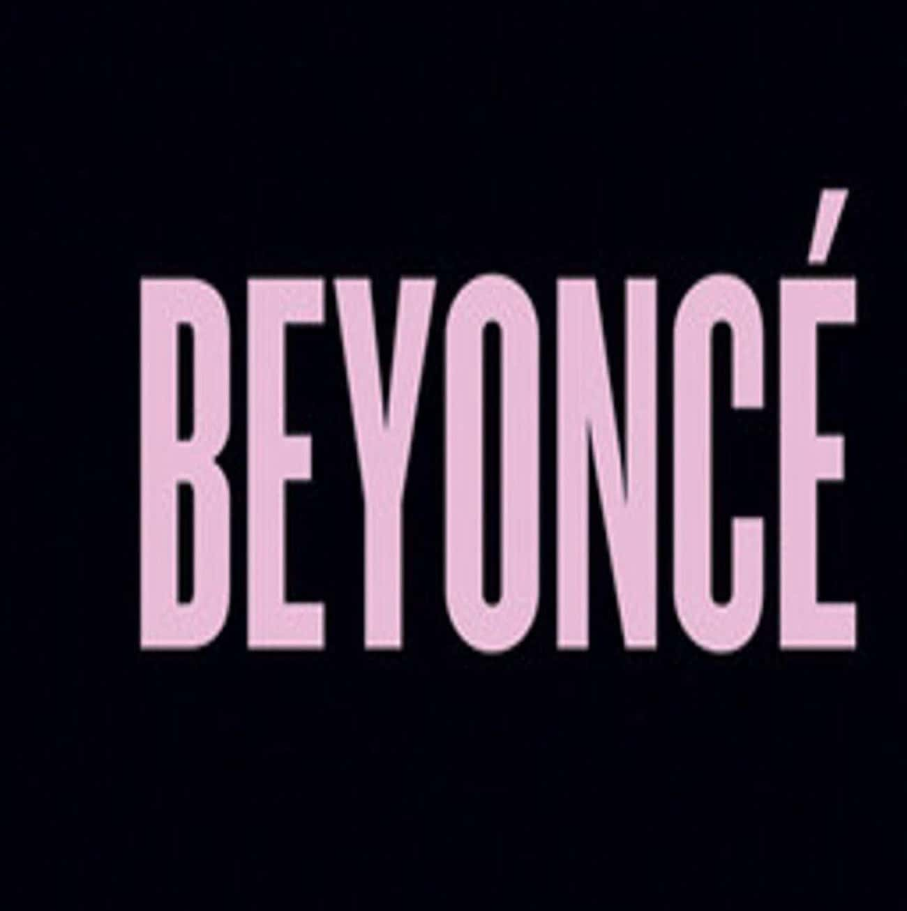Beyoncé is listed (or ranked) 4 on the list The Best Beyonce Albums, Ranked