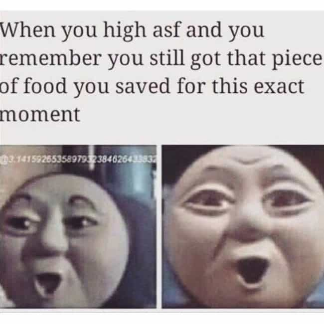 Thomas The Dank Engine ... is listed (or ranked) 3 on the list 20 Memes About Getting High That Are Funny Even When You Aren't Stoned
